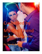 Cuckolded by My Best Friend and Two Bonus Short Stories